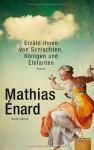 Erzähl Ihnen Von Schlachten, Königen Und Elefanten Roman - Mathias Énard, Holger Fock, Sabine Müller