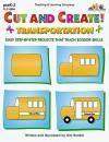 Cut & Create! Transportation: Easy Step By Step Projects That Teach Scissor Skills - Kim Rankin