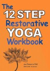 The 12 Step Restorative Yoga Workbook - Jon Platania
