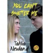 [ [ [ You Can't Shatter Me [ YOU CAN'T SHATTER ME ] By Newland, Tahlia ( Author )Jun-23-2012 Paperback - Tahlia Newland