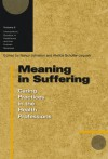 Meaning in Suffering: Caring Practices in the Health Professions - Nancy Johnston, Nancy Johnston