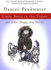 Uncle Boris in the Yukon: and Other Shaggy Dog Stories - Daniel Pinkwater, Jill Pinkwater