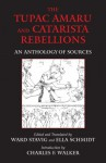 The Tupac Amaru and Catarista Rebellions: An Anthology of Sources - Ward Stavig, Ella Schmidt