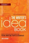 The Writer's Idea Book 10th Anniversary Edition: How to Develop Great Ideas for Fiction, Nonfiction, Poetry, and Screenplays - Jack Heffron