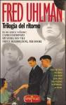 Trilogia del ritorno: L'amico ritrovato - Un'anima non vile - Niente resurrezioni, per favore - Fred Uhlman, Elena Bona, Bruno Armando