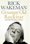 Grumpy Old Rockstar and Other Wonderous Stories - Rick Wakeman, Rick Wakeham
