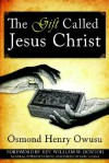 The Gift Called Jesus Christ - Osmond , Henry Owusu