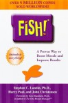Fish!: A Remarkable Way to Boost Morale and Improve Results - Stephen C. Lundin, Ken Blanchard
