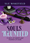 Souls Reunited: A story of rebirth and reunion of souls - Sue Wakefield