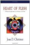 Heart of Flesh: Feminist Spirituality for Women and Men - Joan Chittister