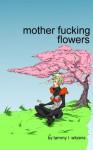 Mother Fucking Flowers - Tammy L Witzens