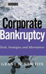 Corporate Bankruptcy: Tools, Strategies, and Alternatives - Grant W. Newton