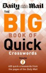 The Big Book of Quick Crosswords: Volume 2: A New Compilation of 400 Daily Mail Crosswords (The Mail Puzzle Books) - Daily Mail