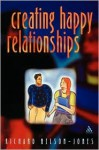 Creating Happy Relationships - Richard Nelson-Jones