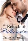 The Reluctant Billionaire, A BBW Billionaire Romance - Danielle Duncan