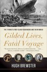 [Gilded Lives, Fatal Voyage: The Titanic's First-Class Passengers and Their World] (By: Hugh Brewster) [published: March, 2013] - Hugh Brewster