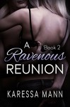 A Ravenous Reunion Book 2 (Ravenous Reunion series) - Karessa Mann
