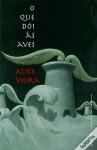 O Que Dói às Aves - Alice Vieira