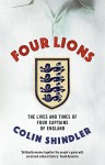Four Lions: The Lives and Times of Four Captains of England - Colin Shindler