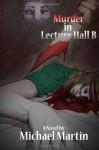 Murder In Lecture Hall B - Mr Michael Martin, Michael Martin
