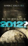 Will the World End in 2012?: A Christian Guide to the Question Everyone's Asking - Raymond Hundley