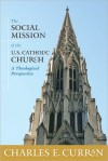The Social Mission of the U.S. Catholic Church: A Theological Perspective - Charles E. Curran