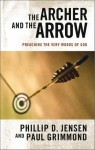 Archer and the Arrow : Preaching the very words of God - Phillip D. Jensen, Paul Grimmond