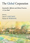 The Global Corporation: Sustainable, Effective and Ethical Practices: A Case Book - Laura Hartman, Patricia Hogue Werhane