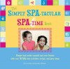 The Simply Spa-Tacular Spa-Time Book: Pamper and Soothe Yourself and Your Friends with Over 30 Spa-Time Activities, Recipes, and Party Ideas. - Erin Conley, Jennifer Worick
