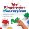 My Fingerpaint Masterpiece - Sherrill S. Cannon