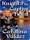 Knight of the Captive Heart - Carolina Valdez
