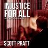 Injustice For All: Joe Dillard Series, Book 3 - Scott Pratt, Tim Campbell