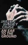 An Ear to the Ground - James Hadley Chase