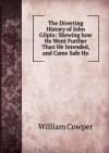 The Diverting History of John Gilpin: Shewing how He Went Further Than He Intended, and Came Safe Ho - William Cowper