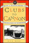 Clubs To Cannon: Warfare And Weapons Before The Introduction Of Gunpowder - Oliver Frederick Gillilan Hogg