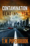 Contamination: Dead Instinct (Contamination Post-Apocalyptic Zombie Series) - T.W. Piperbrook