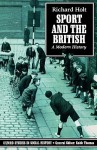 Sport and the British: A Modern History - Richard Holt