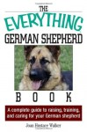 The Everything German Shepherd Book: A Complete Guide to Raising, Training, and Caring for Your German Shepherd (Everything (Pets)) - Joan Hustace Walker