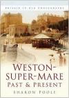 Weston Super Mare Past And Present - Sharon Poole