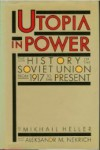 Utopia in Power: The History of the Soviet Union from 1917 to the Present - Mikhail Heller, Aleksandr M. Nekrič, Михаил Геллер, Mikhail Geller, Michel Heller