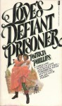 Love's Defiant Prisoner - Patricia Phillips