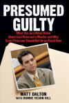 Presumed Guilty: What the Jury Never Knew About Laci Peterson's Murder and Why Scott Peterson Should Not Be on Death Row - Matt Dalton, Bonnie Hill, Bonnie Hearn Hill