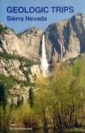 Geologic Trips California: Sierra Nevada - Ted Konigsmark