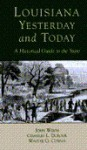 Louisiana, Yesterday and Today: A Historical Guide to the State - John Wilds, Charles L. Dufour, Walter G. Cowan