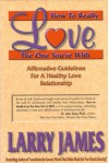 How to Really Love the One You're With: Affirmative Guidelines For A Healthy Love Relationship - Larry James