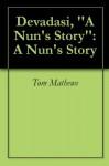 Devadasi, ''A Nun's Story'': A Nun's Story - Tom Mathews