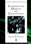 Interpreting Objects and Collections (Leicester Readers in Museum Studies) - Susan M. Pearce