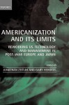 Americanization and Its Limits: Reworking Us Technology and Management in Post-War Europe and Japan - Jonathan Zeitlin, Gary Herrigel