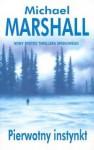 Pierwotny instynkt - Michael Marshall Smith