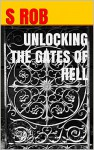 UNLOCKING THE GATES OF HELL - S Rob